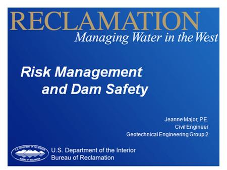 Risk Management and Dam Safety. Reclamation Played a Pivotal Role in Developing Major River Basins in the Western United States.