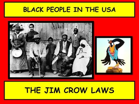 BLACK PEOPLE IN THE USA THE JIM CROW LAWS. UNTIL MOST BLACK PEOPLE WERE... 1863 SLAVES.