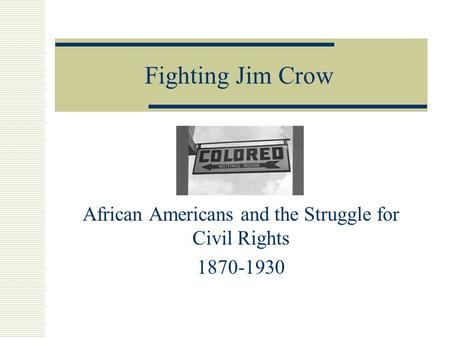 Fighting Jim Crow African Americans and the Struggle for Civil Rights 1870-1930.