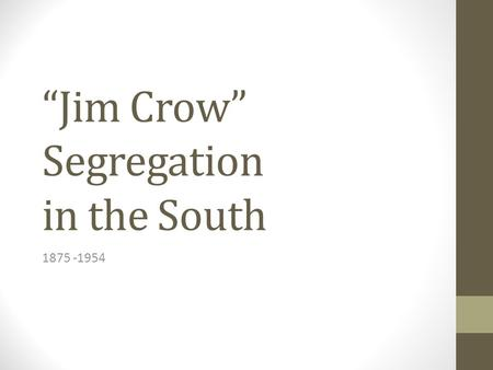 """Jim Crow"" Segregation in the South 1875 -1954."