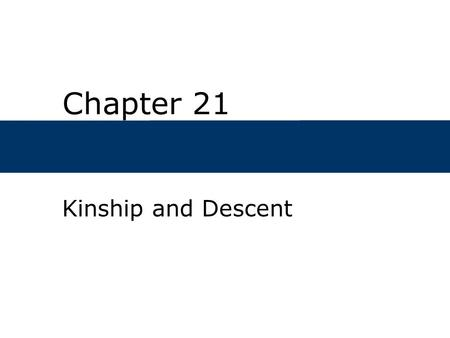 Chapter 21 Kinship and Descent. Chapter Outline  What are descent groups?  What functions do descent groups serve?  How do descent groups evolve?