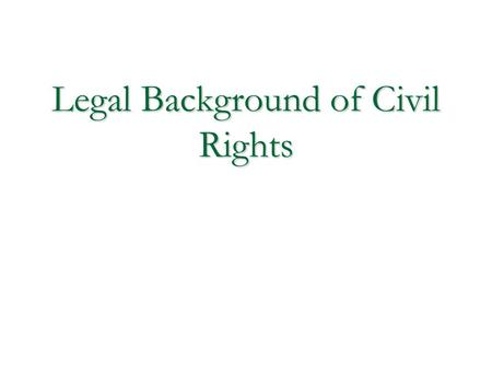"Legal Background of Civil Rights. Equal Protection Clause 14 th Amendment of the Constitution (1868)  ""no state shall make or enforce any law which shall."