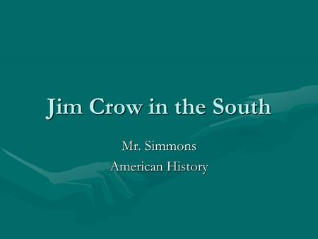 Jim Crow in the South Mr. Simmons American History.