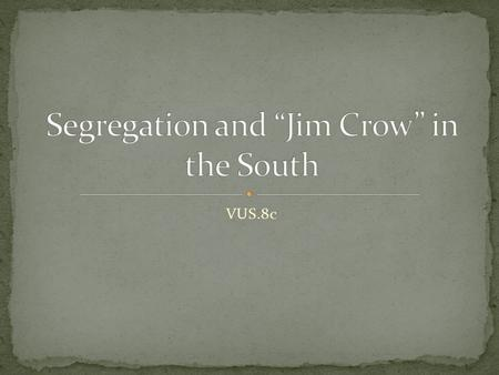 "VUS.8c. Jim Crow was an attempt to demonstrate the perceived inferiority of the Black race at this time. Originated in 1830. A white ""minstrel"""