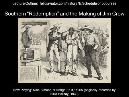 "Southern ""Redemption"" and the Making of Jim Crow Now Playing: Nina Simone, ""Strange Fruit,"" 1965 (originally recorded by Billie Holiday, 1939) Lecture."
