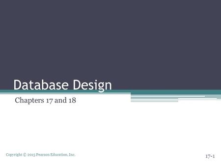 Copyright © 2015 Pearson Education, Inc. Database Design Chapters 17 and 18 17-1.