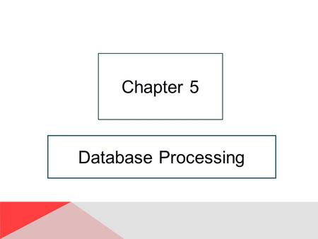 Chapter 5 Database Processing.