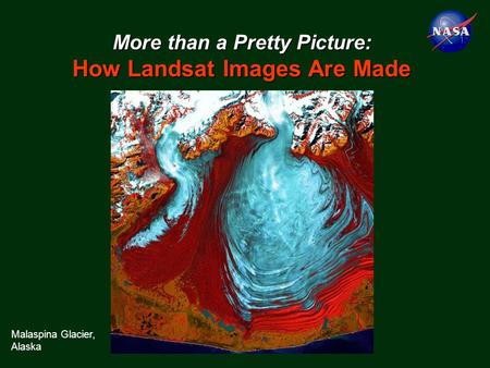 More than a Pretty Picture: How Landsat Images Are Made Malaspina Glacier, Alaska.