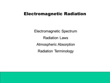 Electromagnetic Radiation Electromagnetic Spectrum Radiation Laws Atmospheric Absorption Radiation Terminology.
