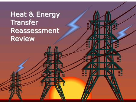 "Heat & Energy Transfer Reassessment Review Directions To start click ""Slide Show"" and ""From Beginning"" As you go through the PowerPoint, take DETAILED."
