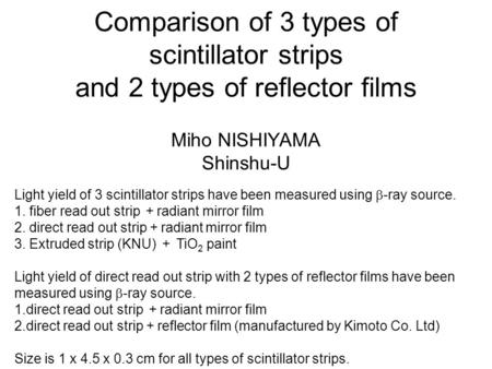 Comparison of 3 types of scintillator strips and 2 types of reflector films Miho NISHIYAMA Shinshu-U Light yield of 3 scintillator strips have been measured.