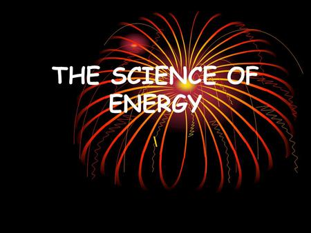 THE SCIENCE OF ENERGY \.