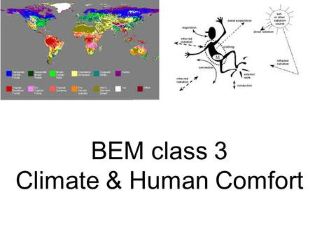BEM class 3 Climate & Human Comfort. Class (lecture) objectives Appreciation of the indoor and outdoor environments and how they relate to our energy.