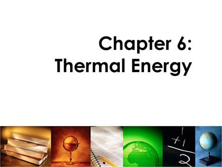 Chapter 6: Thermal Energy