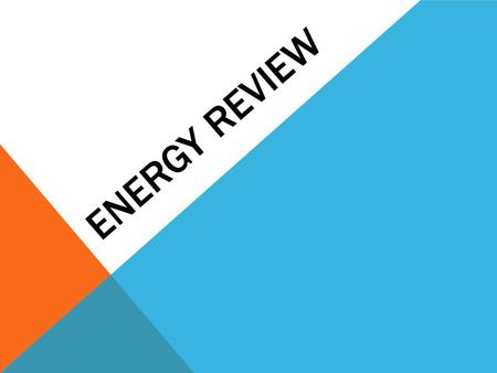 ENERGY REVIEW. What is energy? The ability to do work or make change in matter.