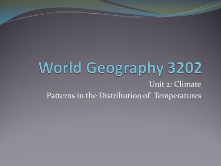 Unit 2: Climate Patterns in the Distribution of Temperatures.