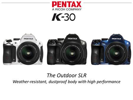 The Outdoor SLR Weather-resistant, dustproof body with high performance.