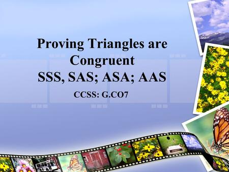 Proving <strong>Triangles</strong> are <strong>Congruent</strong> SSS, SAS; ASA; AAS