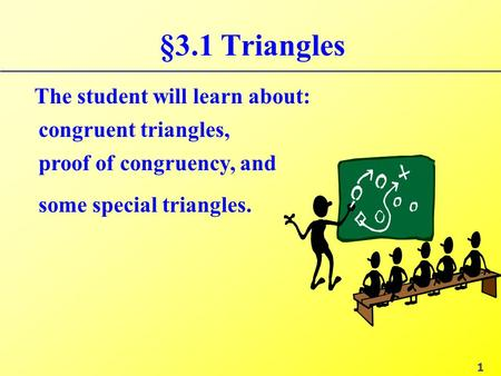 §3.1 <strong>Triangles</strong> The student will learn about: <strong>congruent</strong> <strong>triangles</strong>,