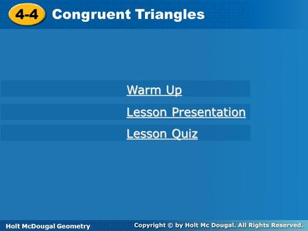 4-4 <strong>Congruent</strong> <strong>Triangles</strong> Warm Up Lesson Presentation Lesson Quiz