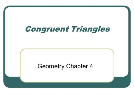 Congruent Triangles Geometry Chapter 4.