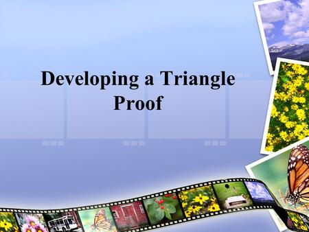 Developing a Triangle Proof. 1. Developing Proof Is it possible to prove the triangles are congruent? If so, state the theorem you would use. Explain.