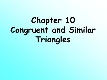 Chapter 10 <strong>Congruent</strong> and Similar <strong>Triangles</strong> Introduction Recognizing and using <strong>congruent</strong> and similar shapes can make calculations and design work easier.