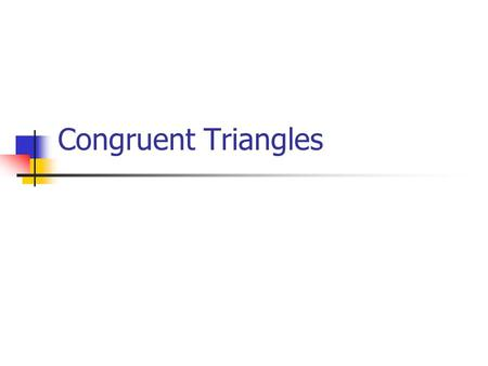 <strong>Congruent</strong> <strong>Triangles</strong> Today's Learning Goals We will determine three different ways to know if two <strong>triangles</strong> are identical. We will begin to see identical.