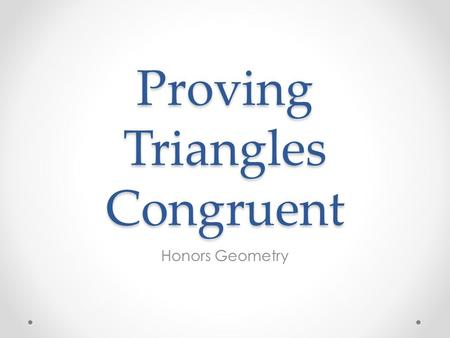 Proving Triangles Congruent Honors Geometry. The triangles below can be proved congruent using what rule?