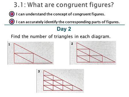 Day 2 I can understand the concept of congruent figures. I can accurately identify the corresponding parts of figures. Find the number of triangles in.
