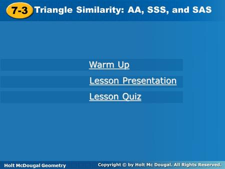 7-3 Triangle Similarity: AA, SSS, and SAS Warm Up Lesson Presentation