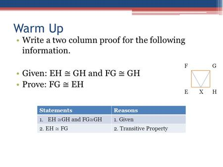 Warm Up Write a two column proof for the following information.