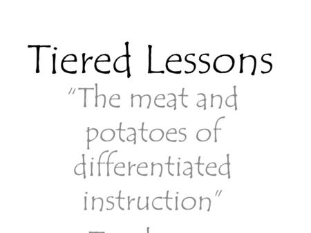 """The meat and potatoes of differentiated instruction"" Tomlinson (1999)"