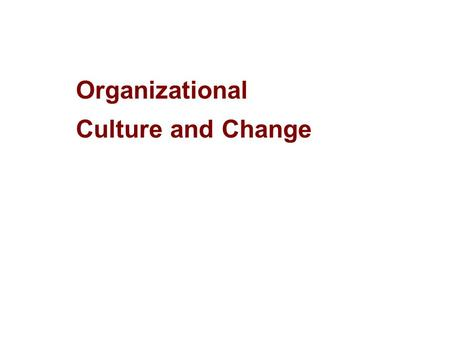 Organizational Culture and Change. Introduction  Organizational culture is like the blood flow in the human system that connects and energizes the various.