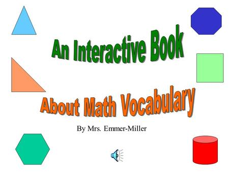 An Interactive Book About Math Vocabulary By Mrs. Emmer-Miller.