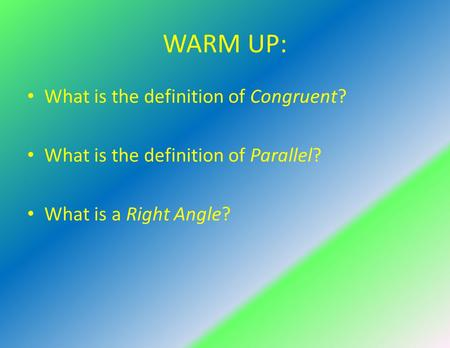 WARM UP: What is the definition of Congruent?