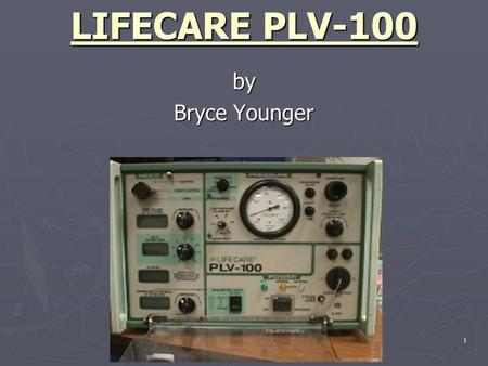 1 LIFECARE PLV-100 by Bryce Younger. 2 Classification ► Electrically powered  microprocessor controlled ► Volume-control, time cycled ► Rotary drive.