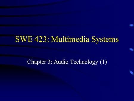 SWE 423: Multimedia Systems Chapter 3: Audio Technology (1)