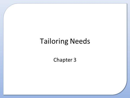 Tailoring Needs Chapter 3. Contents This presentation covers the following: – Design considerations for tailored data-entry screens – Design considerations.
