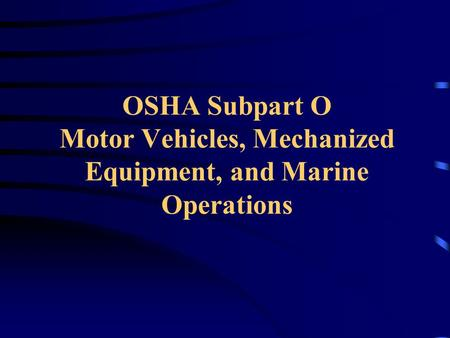 OSHA Subpart O Motor Vehicles, Mechanized Equipment, and Marine Operations.