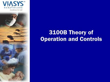 3100B Theory of Operation and Controls. VIASYS Healthcare, Inc. 3100B Theory of Operation and Controls Approved for sale outside the US in 1998 for patients.