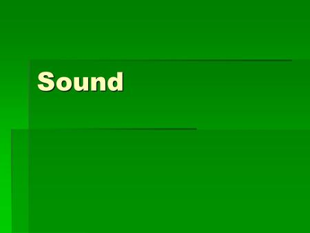 Sound. Sound Waves  Sound waves are longitudinal waves.  The source of a sound wave is a vibrating object.  Only certain wavelengths of longitudinal.