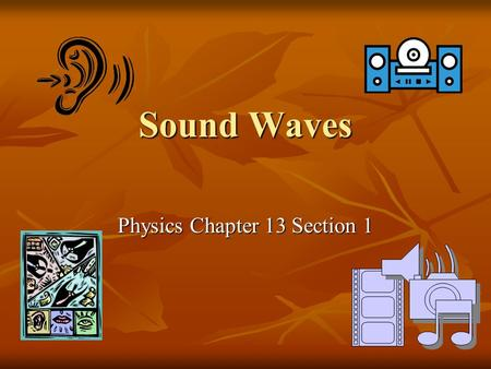 Sound Waves Physics Chapter 13 Section 1. I. Production of sound waves Produced by an object vibrating Produced by an object vibrating -ex. Tuning fork.