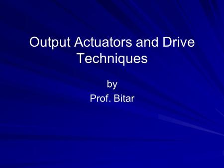 Output Actuators and Drive Techniques by Prof. Bitar.