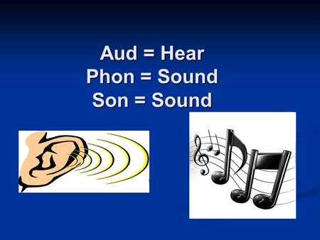 Aud = Hear Phon = Sound Son = Sound. Audible (adj.)- loud enough to be heard. (adj.)- loud enough to be heard. The puppy's whimper was barely audible.