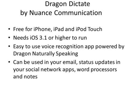 Dragon Dictate by Nuance Communication Free for iPhone, <strong>iPad</strong> and iPod Touch Needs iOS 3.1 or higher to <strong>run</strong> Easy to use voice recognition app powered by.