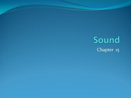 Chapter 15. Properties of Sound Properties of Sound Waves Sound is a compression wave in any material medium oscillating within the frequency range of.