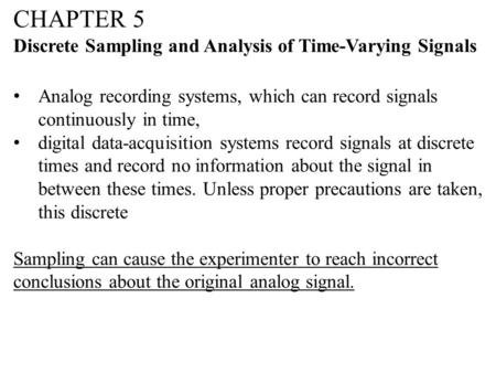 CHAPTER 5 Discrete Sampling and Analysis of Time-Varying Signals Analog recording systems, which can record signals continuously in time, digital data-acquisition.