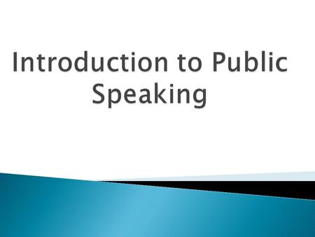  Public speaking is speaking to a group of people in a structured, deliberate manner intended to inform, influence, or entertain the listeners.