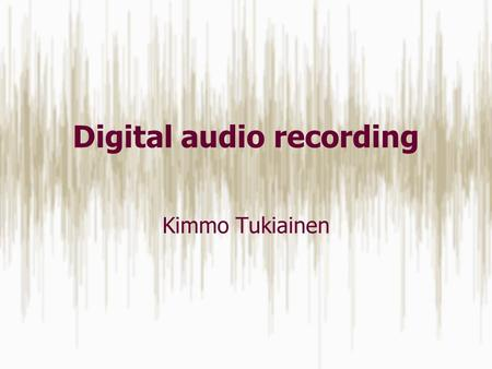 Digital audio recording Kimmo Tukiainen. My background playing music since I was five first time in a studio at fourteen recording on my own for six months.
